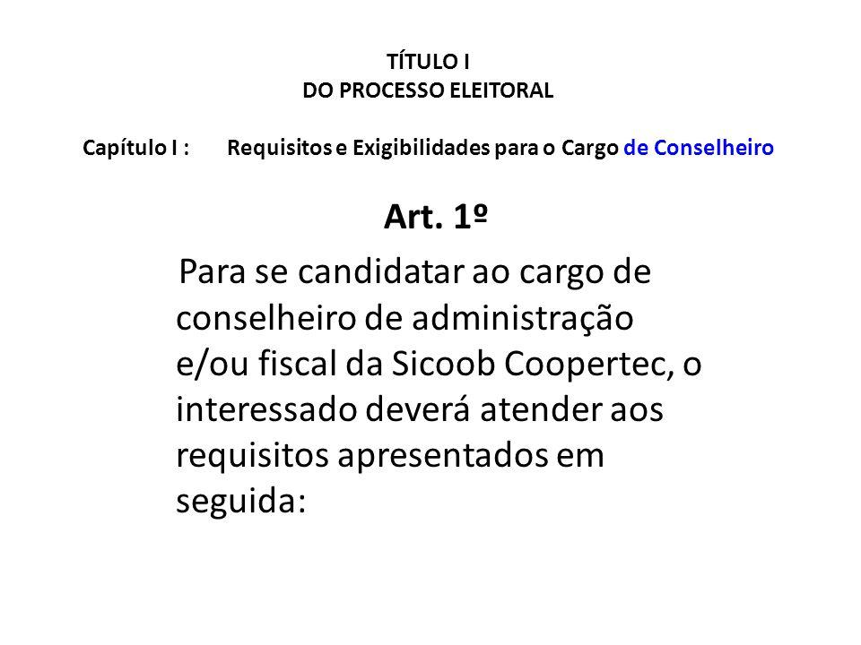 TÍTULO I DO PROCESSO ELEITORAL Capítulo I : Requisitos e Exigibilidades para o Cargo de Conselheiro Art. 1º Para se candidatar ao cargo de conselheiro