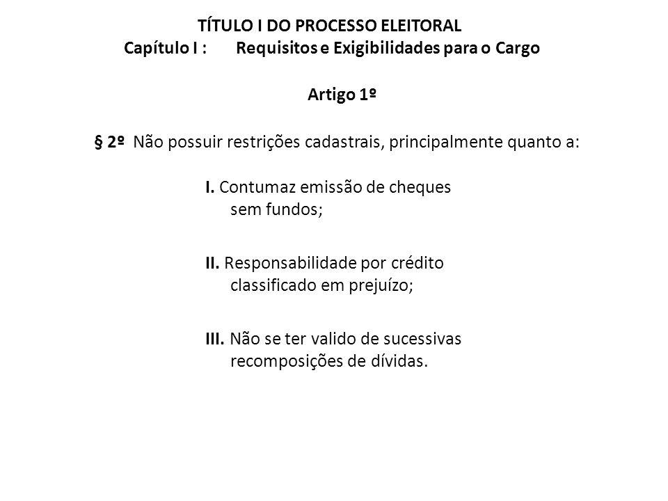 TÍTULO I DO PROCESSO ELEITORAL Capítulo I : Requisitos e Exigibilidades para o Cargo I. Contumaz emissão de cheques sem fundos; II. Responsabilidade p