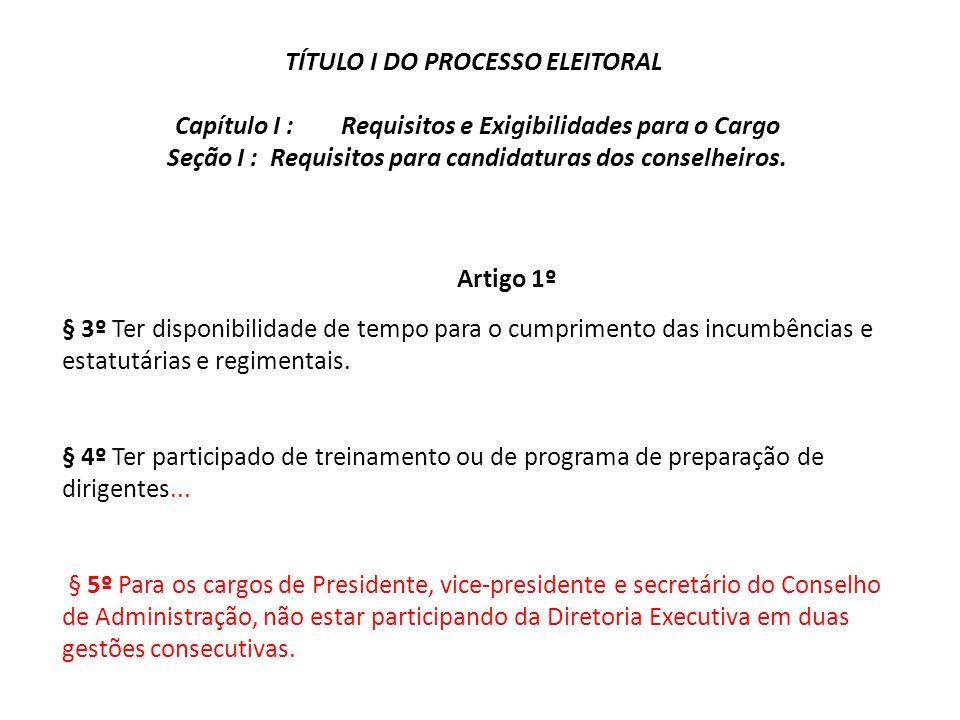 TÍTULO I DO PROCESSO ELEITORAL Capítulo I : Requisitos e Exigibilidades para o Cargo Seção I : Requisitos para candidaturas dos conselheiros. § 3º Ter