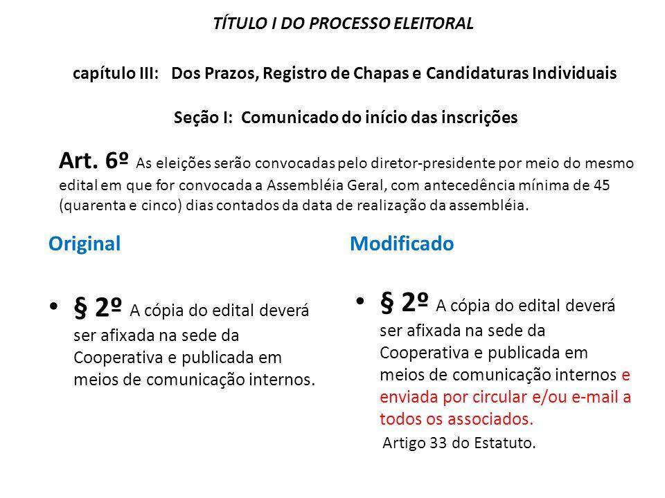 Art. 6º As eleições serão convocadas pelo diretor-presidente por meio do mesmo edital em que for convocada a Assembléia Geral, com antecedência mínima