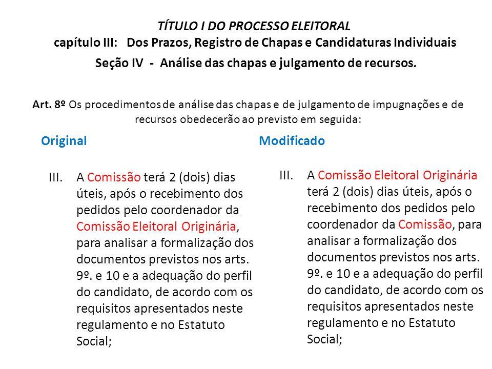 Art. 8º Os procedimentos de análise das chapas e de julgamento de impugnações e de recursos obedecerão ao previsto em seguida: Original III.A Comissão