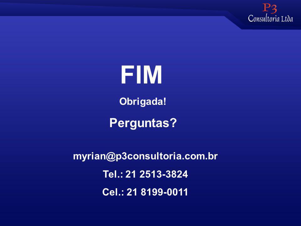 myrian@p3consultoria.com.br Tel.: 21 2513-3824 Cel.: 21 8199-0011 FIM Obrigada! Perguntas