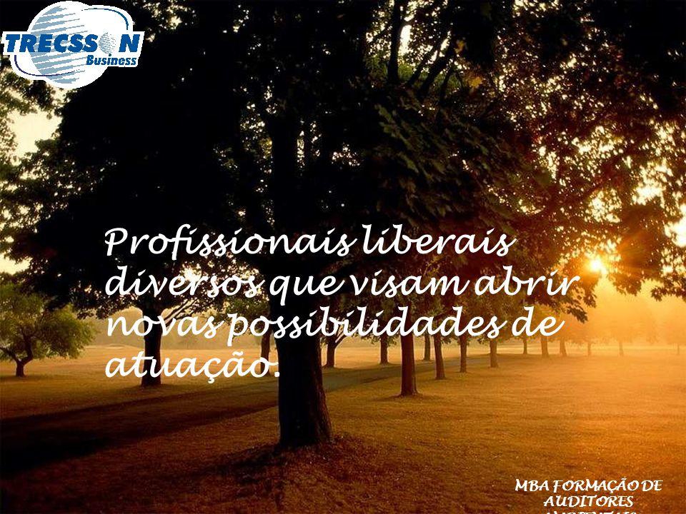 Profissionais liberais diversos que visam abrir novas possibilidades de atuação. MBA FORMAÇÃO DE AUDITORES AMBIENTAIS
