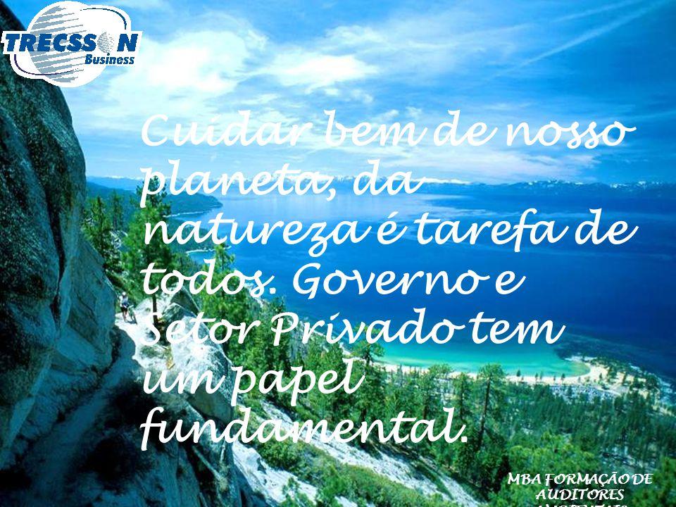 Cuidar bem de nosso planeta, da natureza é tarefa de todos. Governo e Setor Privado tem um papel fundamental. MBA FORMAÇÃO DE AUDITORES AMBIENTAIS
