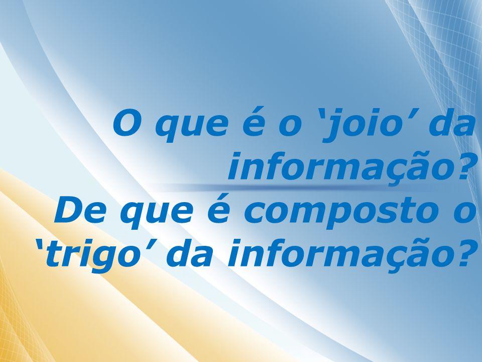 O que é o joio da informação De que é composto o trigo da informação