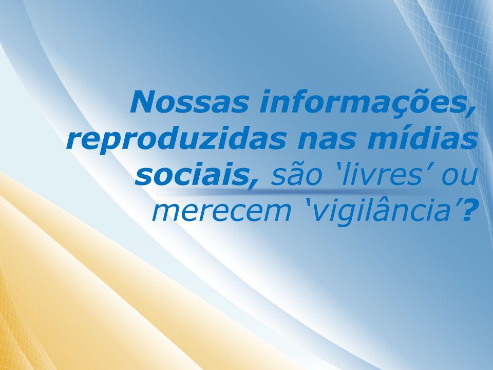 Nossas informações, reproduzidas nas mídias sociais, são livres ou merecem vigilância