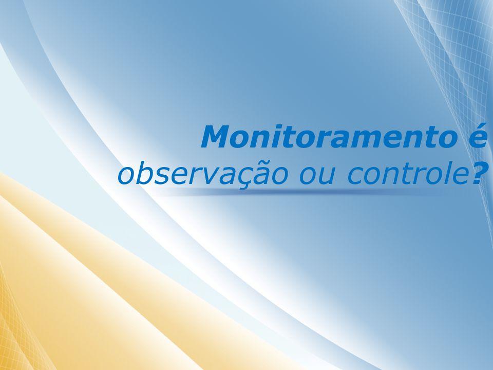Monitoramento é observação ou controle