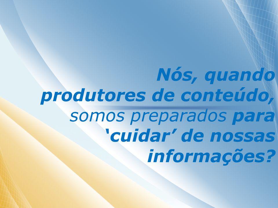 Nós, quando produtores de conteúdo, somos preparados para cuidar de nossas informações
