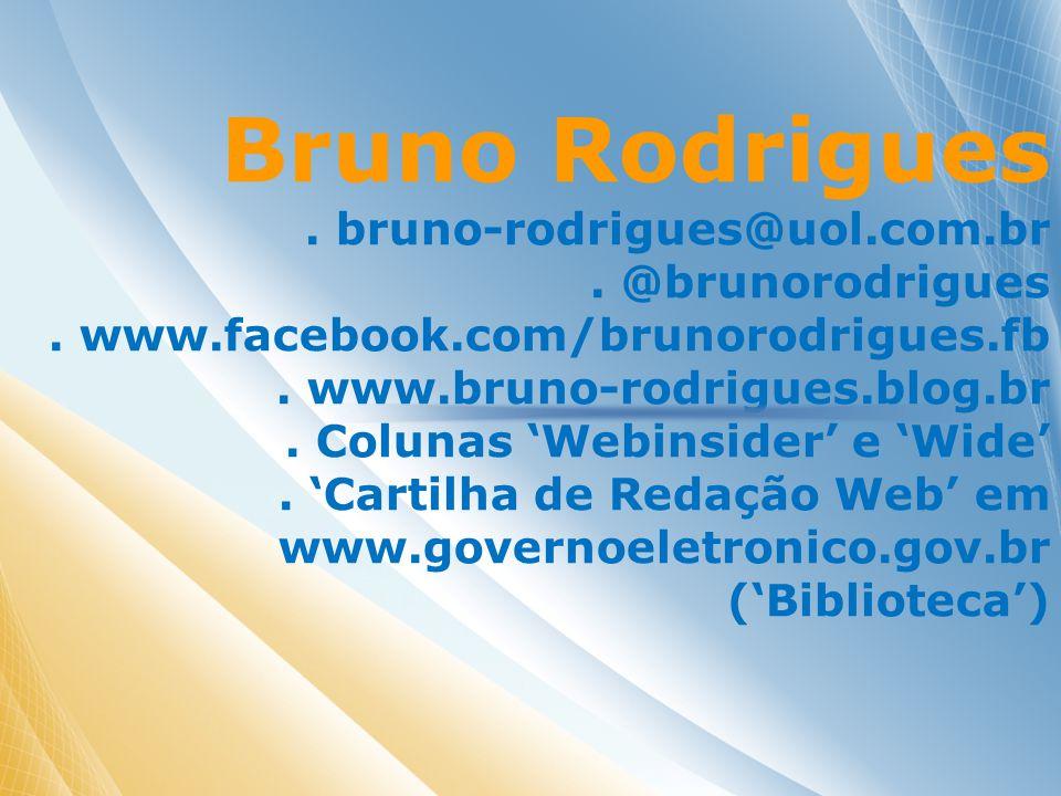 Bruno Rodrigues. bruno-rodrigues@uol.com.br. @brunorodrigues.