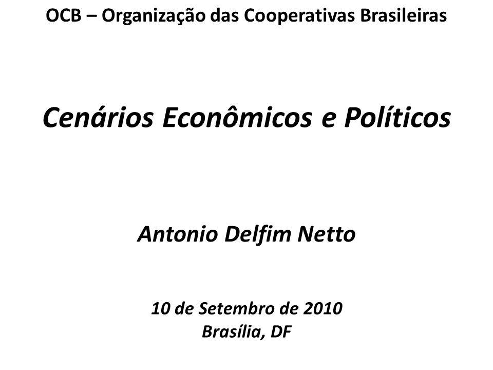 Antonio Delfim Netto 10 de Setembro de 2010 Brasília, DF Cenários Econômicos e Políticos OCB – Organização das Cooperativas Brasileiras