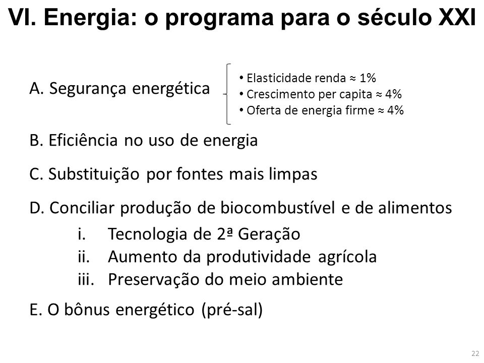 A. Segurança energética B. Eficiência no uso de energia C. Substituição por fontes mais limpas D. Conciliar produção de biocombustível e de alimentos