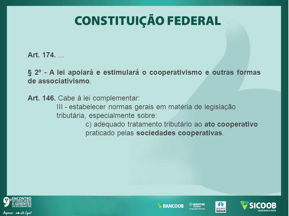 Art. 174.... § 2º - A lei apoiará e estimulará o cooperativismo e outras formas de associativismo. Art. 146. Cabe à lei complementar: III - estabelece