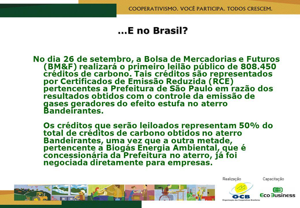 RealizaçãoCapacitação …E no Brasil? No dia 26 de setembro, a Bolsa de Mercadorias e Futuros (BM&F) realizará o primeiro leilão público de 808.450 créd