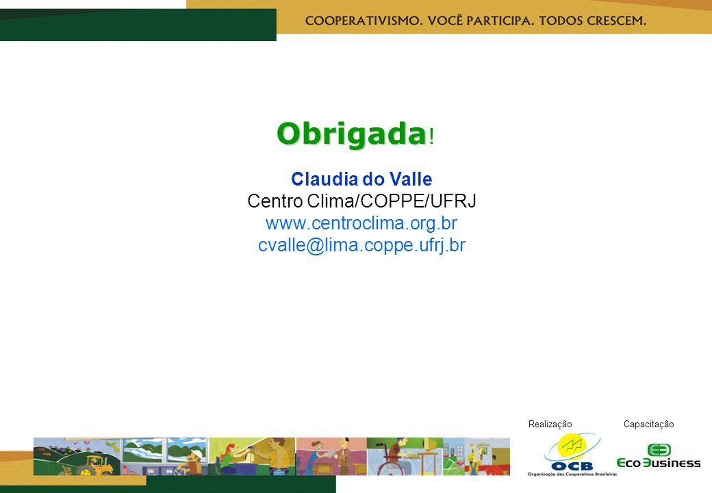 RealizaçãoCapacitação Claudia do Valle Centro Clima/COPPE/UFRJ www.centroclima.org.br cvalle@lima.coppe.ufrj.br Obrigada Obrigada !
