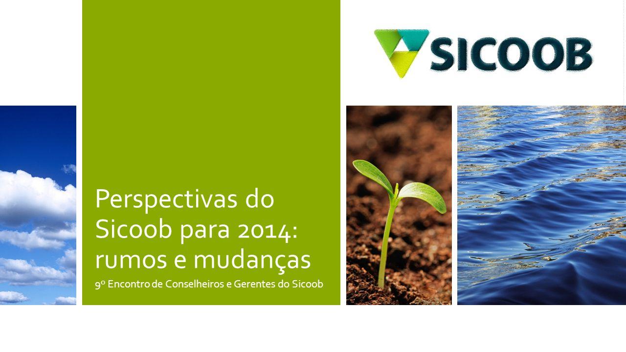 Perspectivas do Sicoob para 2014: rumos e mudanças 9º Encontro de Conselheiros e Gerentes do Sicoob