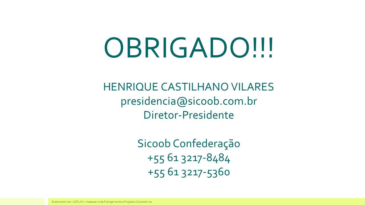 OBRIGADO!!! HENRIQUE CASTILHANO VILARES presidencia@sicoob.com.br Diretor-Presidente Sicoob Confederação +55 61 3217-8484 +55 61 3217-5360 Elaborador