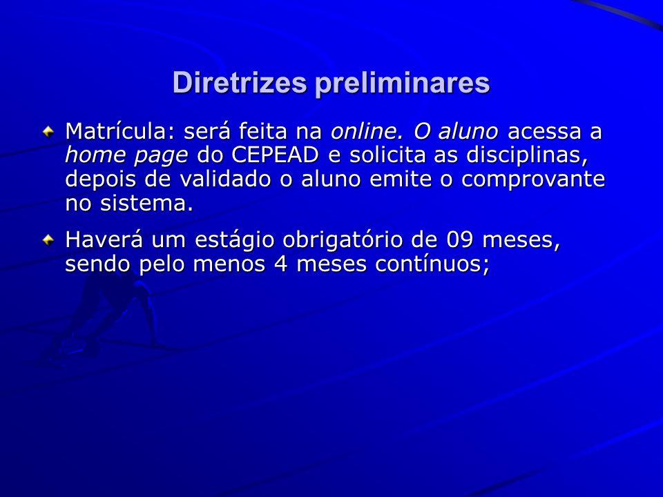 Diretrizes preliminares Matrícula: será feita na online. O aluno acessa a home page do CEPEAD e solicita as disciplinas, depois de validado o aluno em