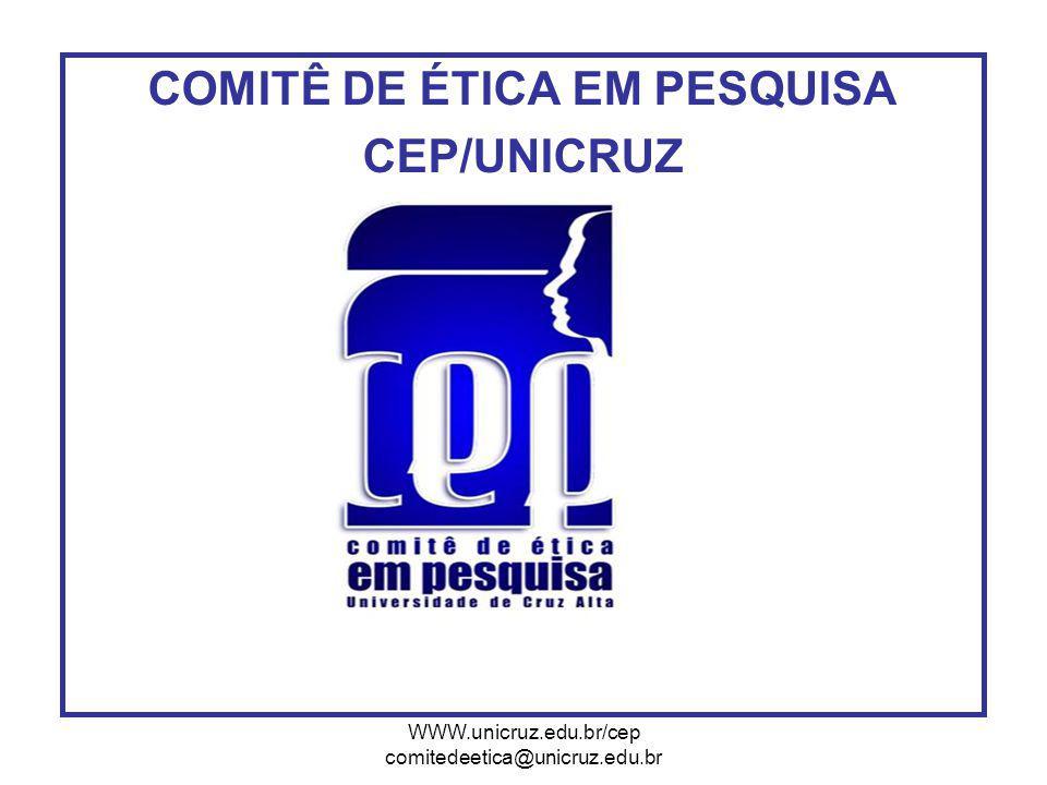 WWW.unicruz.edu.br/cep comitedeetica@unicruz.edu.br COMITÊ DE ÉTICA EM PESQUISA CEP/UNICRUZ