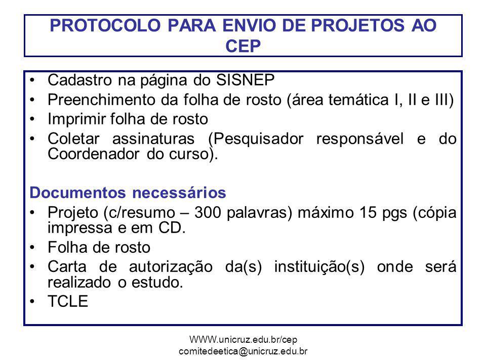WWW.unicruz.edu.br/cep comitedeetica@unicruz.edu.br Cadastro na página do SISNEP Preenchimento da folha de rosto (área temática I, II e III) Imprimir folha de rosto Coletar assinaturas (Pesquisador responsável e do Coordenador do curso).