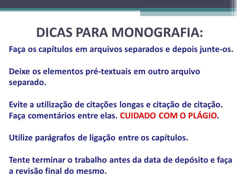 DICAS PARA MONOGRAFIA: Faça os capítulos em arquivos separados e depois junte-os. Deixe os elementos pré-textuais em outro arquivo separado. Evite a u