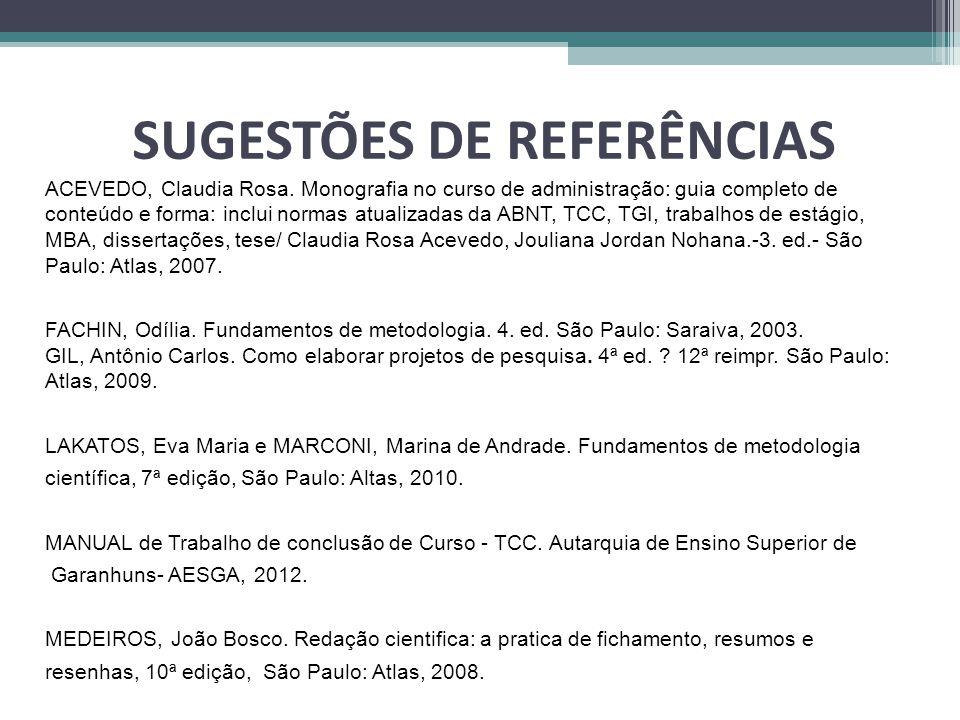 SUGESTÕES DE REFERÊNCIAS ACEVEDO, Claudia Rosa. Monografia no curso de administração: guia completo de conteúdo e forma: inclui normas atualizadas da