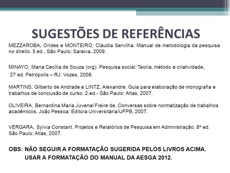 SUGESTÕES DE REFERÊNCIAS MEZZAROBA, Orides e MONTEIRO, Cláudia Servilha. Manual de metodologia da pesquisa no direito. 5 ed., São Paulo: Saraiva, 2009