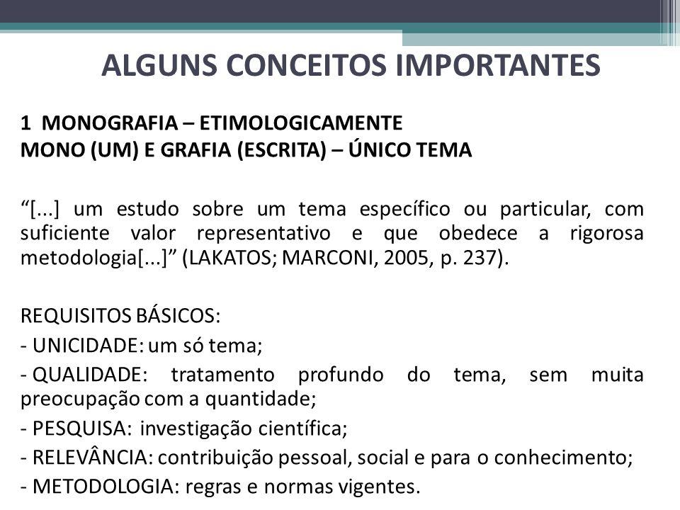 ALGUNS CONCEITOS IMPORTANTES 1 MONOGRAFIA – ETIMOLOGICAMENTE MONO (UM) E GRAFIA (ESCRITA) – ÚNICO TEMA [...] um estudo sobre um tema específico ou particular, com suficiente valor representativo e que obedece a rigorosa metodologia[...] (LAKATOS; MARCONI, 2005, p.