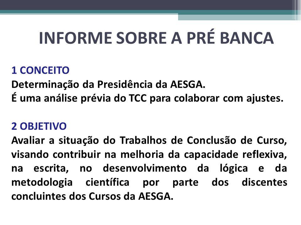 INFORME SOBRE A PRÉ BANCA 1 CONCEITO Determinação da Presidência da AESGA. É uma análise prévia do TCC para colaborar com ajustes. 2 OBJETIVO Avaliar
