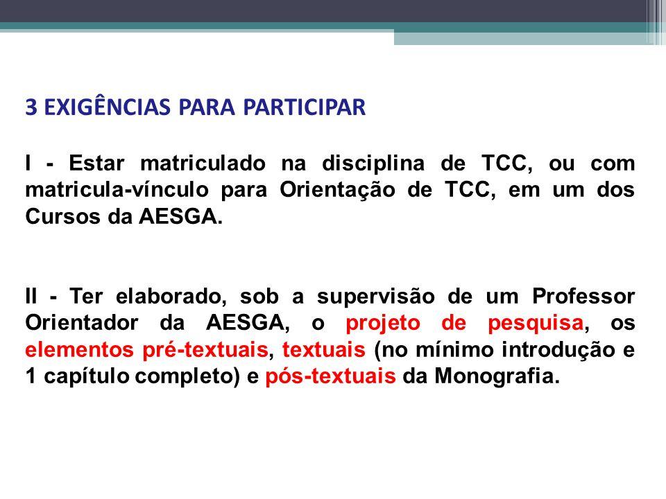 3 EXIGÊNCIAS PARA PARTICIPAR I - Estar matriculado na disciplina de TCC, ou com matricula-vínculo para Orientação de TCC, em um dos Cursos da AESGA. I