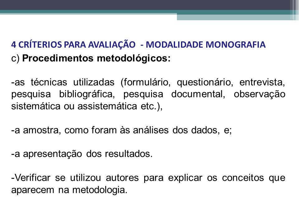 c) Procedimentos metodológicos: -as técnicas utilizadas (formulário, questionário, entrevista, pesquisa bibliográfica, pesquisa documental, observação