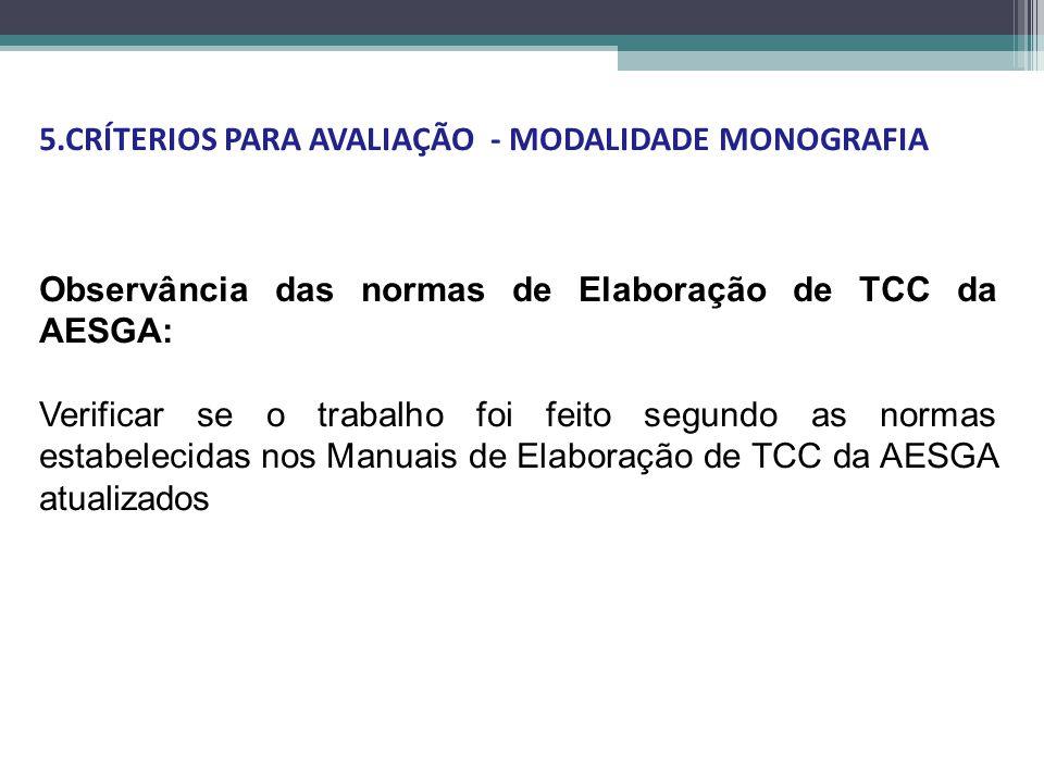 Observância das normas de Elaboração de TCC da AESGA: Verificar se o trabalho foi feito segundo as normas estabelecidas nos Manuais de Elaboração de TCC da AESGA atualizados 5.CRÍTERIOS PARA AVALIAÇÃO - MODALIDADE MONOGRAFIA