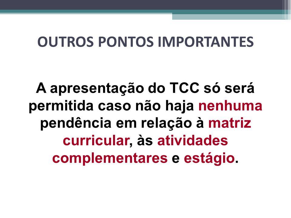 OUTROS PONTOS IMPORTANTES A apresentação do TCC só será permitida caso não haja nenhuma pendência em relação à matriz curricular, às atividades complementares e estágio.