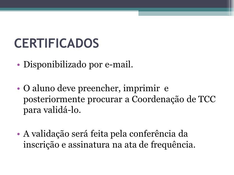 Disponibilizado por e-mail. O aluno deve preencher, imprimir e posteriormente procurar a Coordenação de TCC para validá-lo. A validação será feita pel