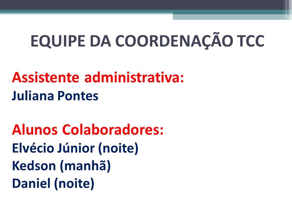 EQUIPE DA COORDENAÇÃO TCC Assistente administrativa: Juliana Pontes Alunos Colaboradores: Elvécio Júnior (noite) Kedson (manhã) Daniel (noite)