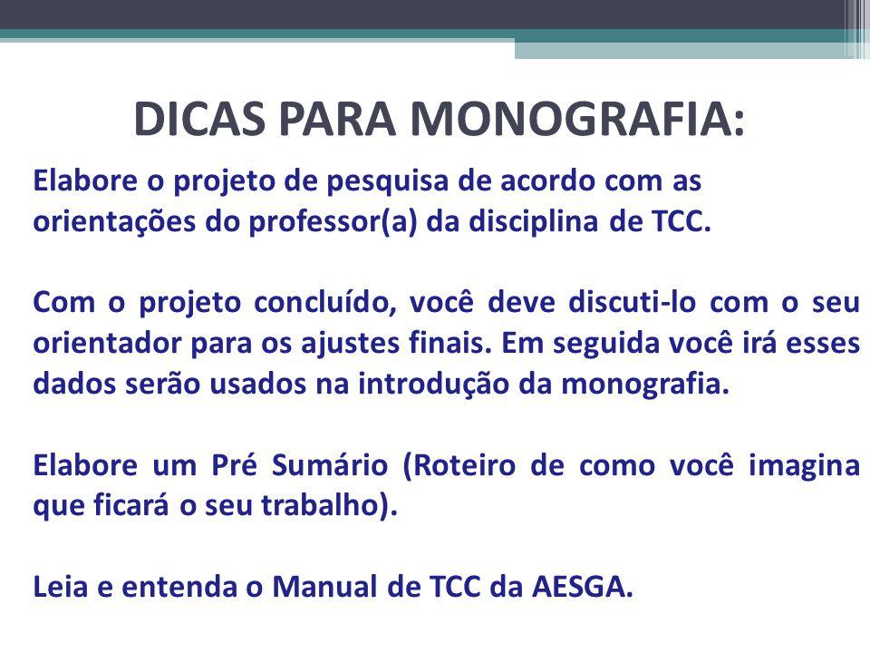 DICAS PARA MONOGRAFIA: Elabore o projeto de pesquisa de acordo com as orientações do professor(a) da disciplina de TCC. Com o projeto concluído, você