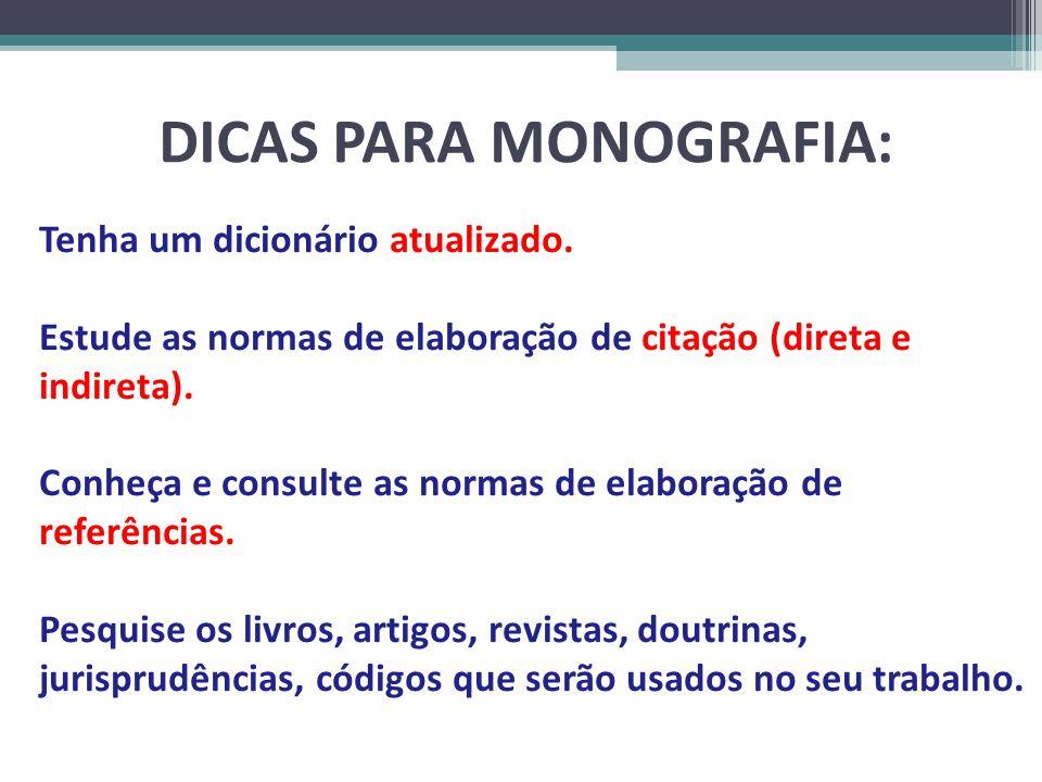 DICAS PARA MONOGRAFIA: Tenha um dicionário atualizado. Estude as normas de elaboração de citação (direta e indireta). Conheça e consulte as normas de