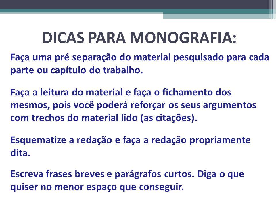 DICAS PARA MONOGRAFIA: Faça uma pré separação do material pesquisado para cada parte ou capítulo do trabalho.