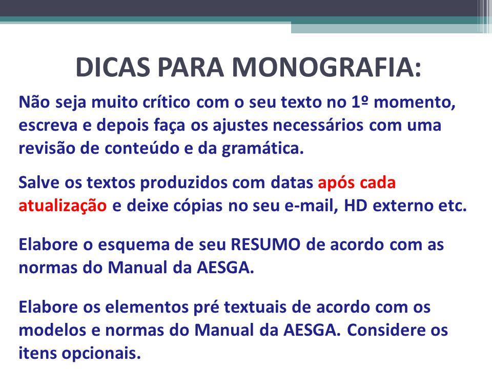 DICAS PARA MONOGRAFIA: Não seja muito crítico com o seu texto no 1º momento, escreva e depois faça os ajustes necessários com uma revisão de conteúdo e da gramática.