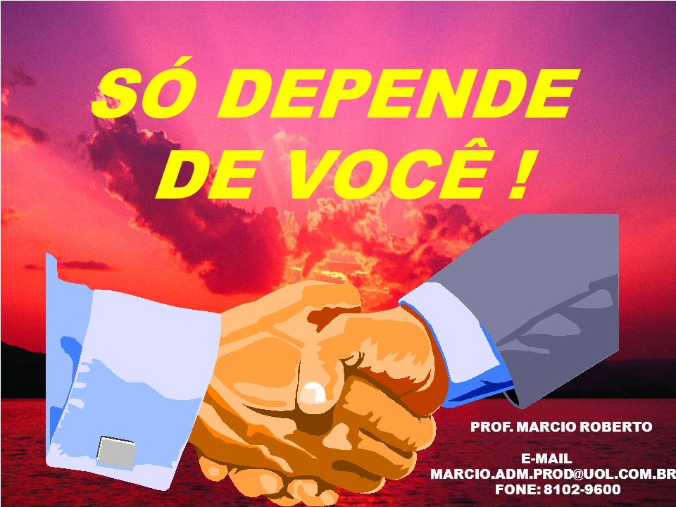 SÓ DEPENDE DE VOCÊ ! PROF. MARCIO ROBERTO E-MAIL MARCIO.ADM.PROD@UOL.COM.BR FONE: 8102-9600