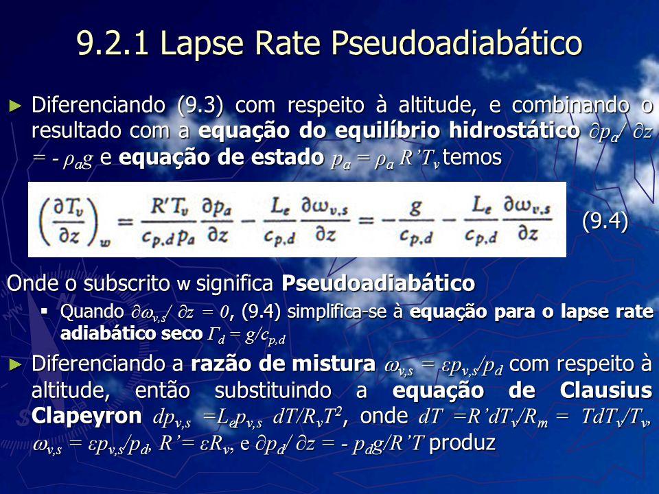 9.2.1 Lapse Rate Pseudoadiabático Diferenciando (9.3) com respeito à altitude, e combinando o resultado com a equação do equilíbrio hidrostático p a /
