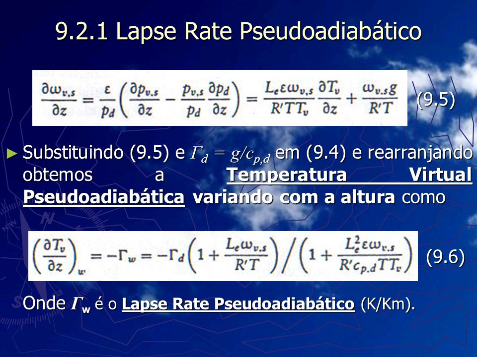 9.2.1 Lapse Rate Pseudoadiabático Substituindo (9.5) e Γ d = g/c p,d em (9.4) e rearranjando obtemos a Temperatura Virtual Pseudoadiabática variando c