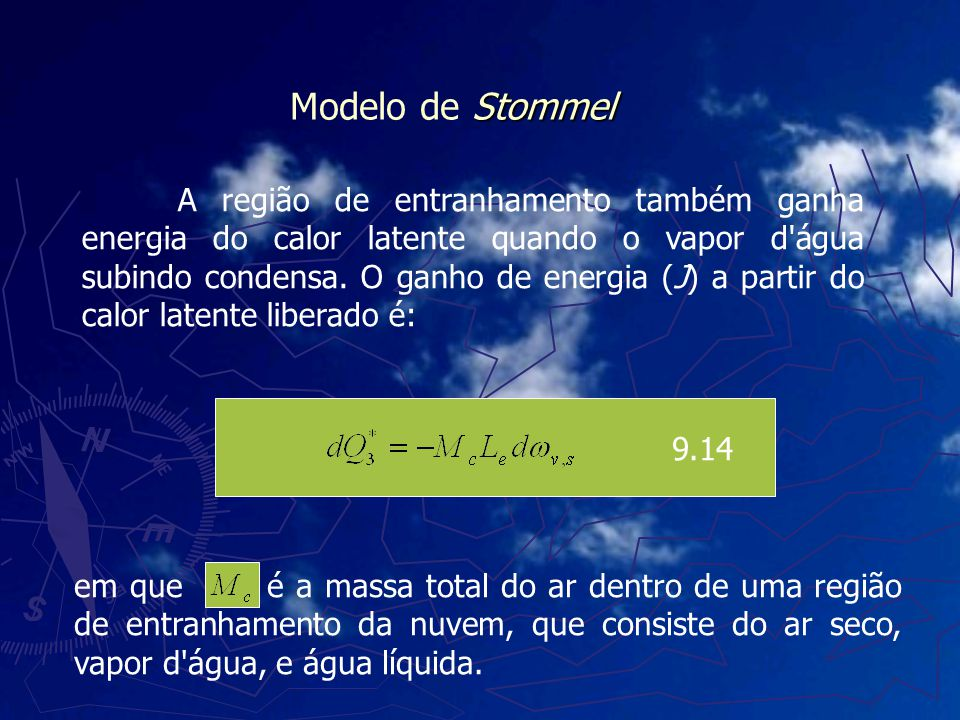 A região de entranhamento também ganha energia do calor latente quando o vapor d'água subindo condensa. O ganho de energia (J) a partir do calor laten