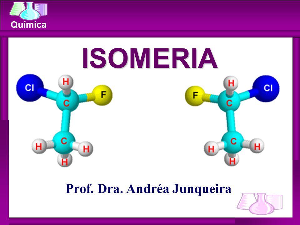 Química Prof. Dra. Andréa Junqueira ISOMERIA