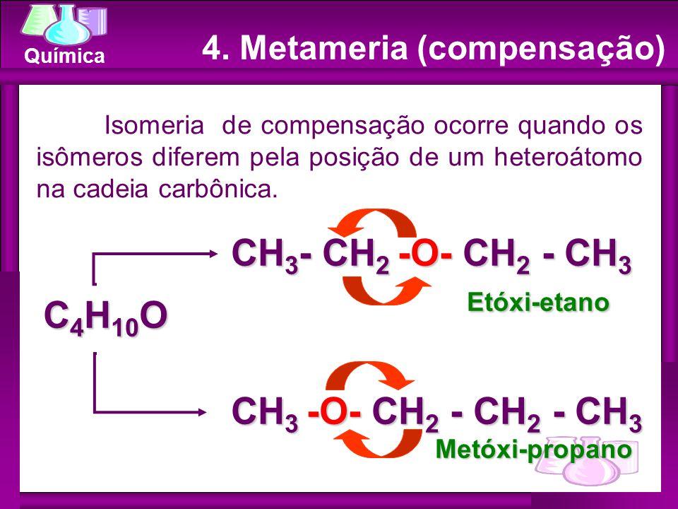 Química 4. Metameria (compensação) Isomeria de compensação ocorre quando os isômeros diferem pela posição de um heteroátomo na cadeia carbônica. CH 3