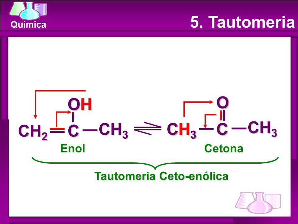 Química 5. Tautomeria EnolCetona Tautomeria Ceto-enólica COH CH 2 CH 3 C OHOHOHOH CO CO CH3CH3CH3CH3