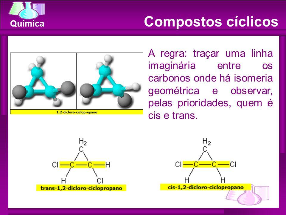 Química Possuem isomeria geométrica sem a necessidade de uma ligação dupla. A regra: traçar uma linha imaginária entre os carbonos onde há isomeria ge