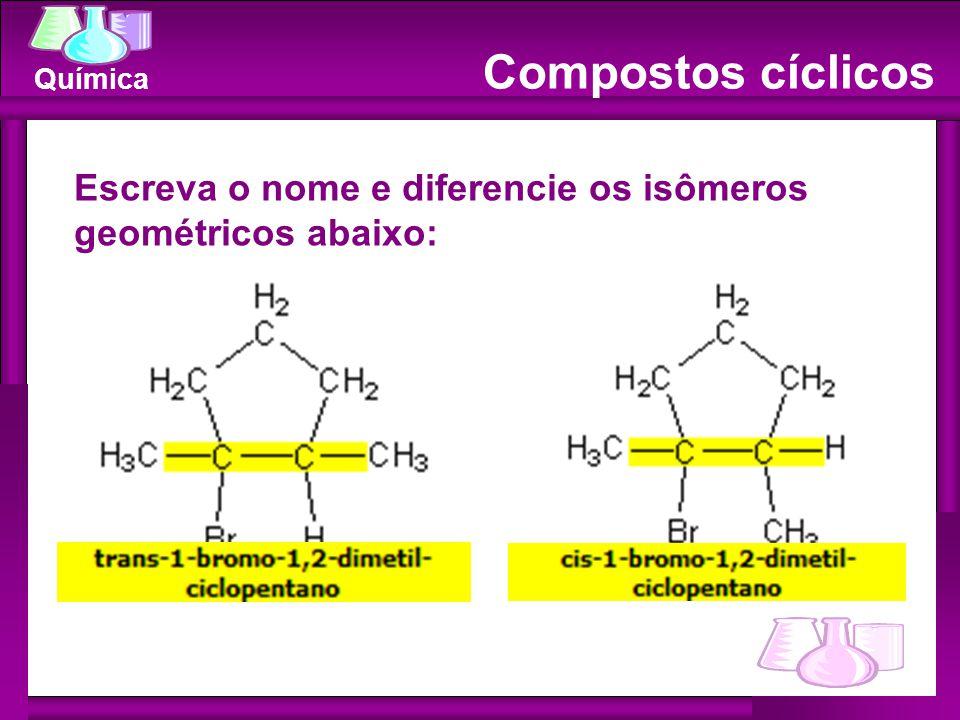 Química Escreva o nome e diferencie os isômeros geométricos abaixo: Compostos cíclicos