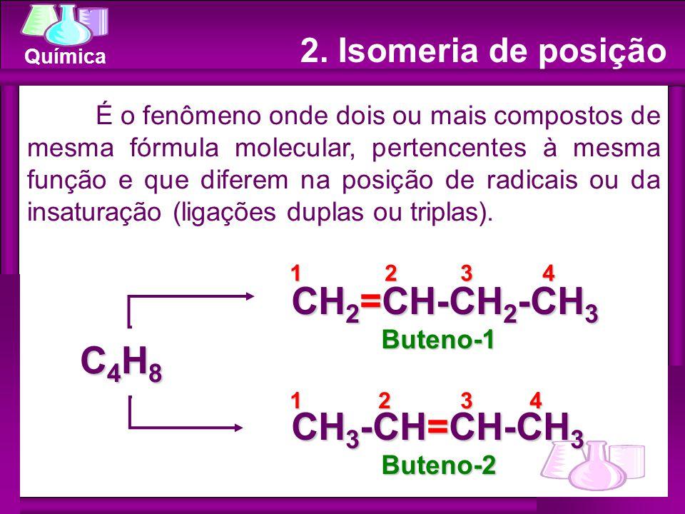 Química 2. Isomeria de posição É o fenômeno onde dois ou mais compostos de mesma fórmula molecular, pertencentes à mesma função e que diferem na posiç