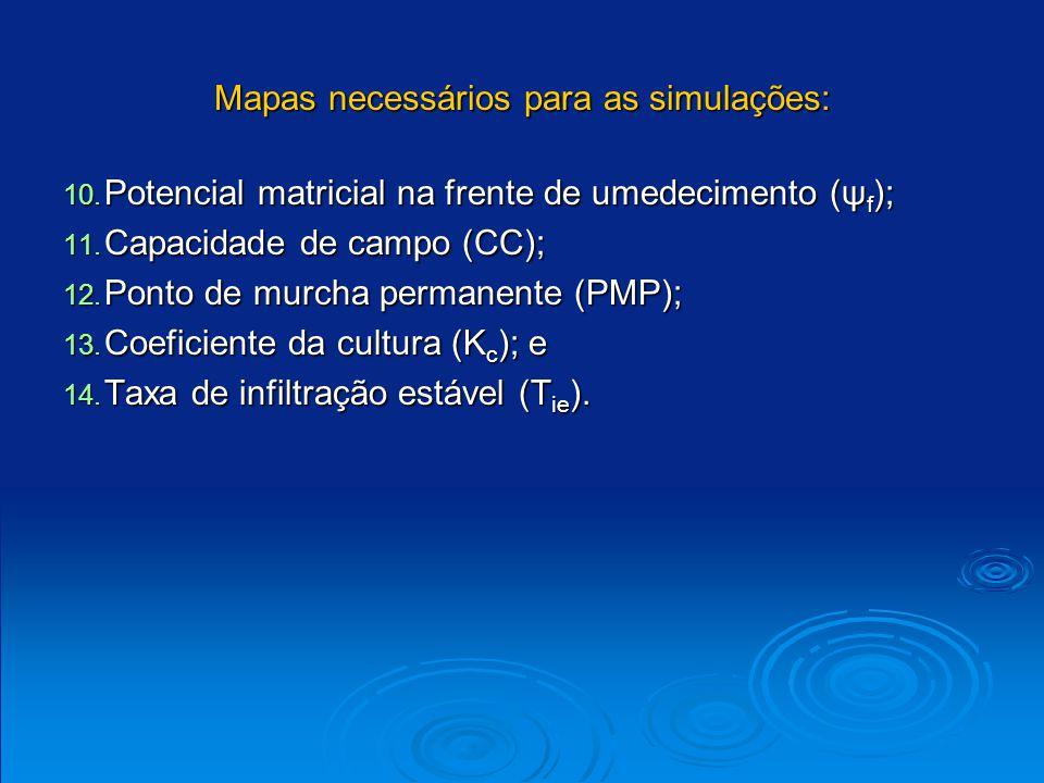 Mapas necessários para as simulações: 10. Potencial matricial na frente de umedecimento (ψ f ); 11. Capacidade de campo (CC); 12. Ponto de murcha perm
