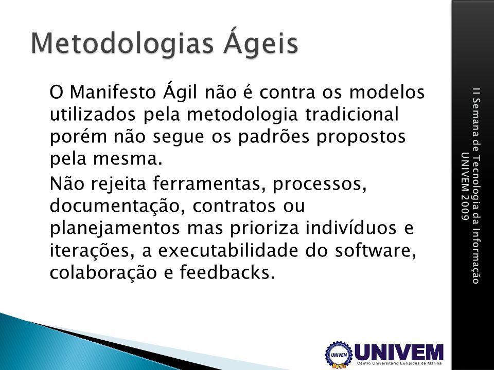 O Manifesto Ágil não é contra os modelos utilizados pela metodologia tradicional porém não segue os padrões propostos pela mesma. Não rejeita ferramen
